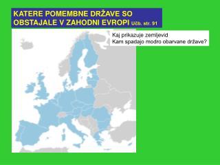 KATERE POMEMBNE DR AVE SO OBSTAJALE V ZAHODNI EVROPI Ucb. str. 91