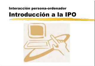 Interacci n persona-ordenador Introducci n a la IPO