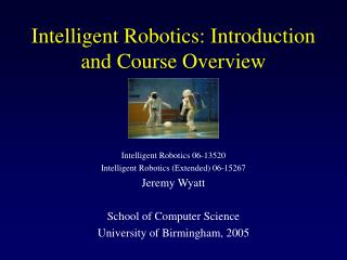 Intelligent Robotics: Introduction and Course Overview
