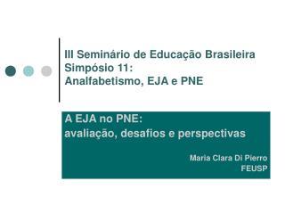 III Semin rio de Educa  o Brasileira Simp sio 11: Analfabetismo, EJA e PNE