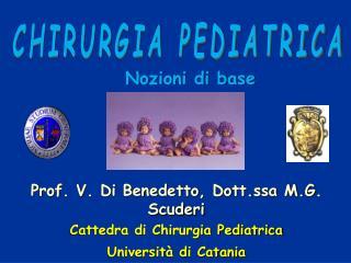 Prof. V. Di Benedetto, Dott.ssa M.G. Scuderi Cattedra di Chirurgia Pediatrica Universit  di Catania