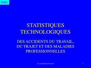 STATISTIQUES TECHNOLOGIQUES