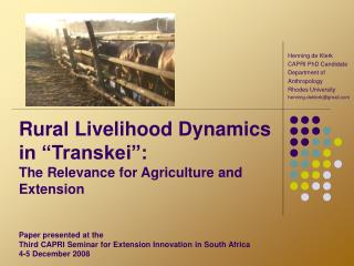 Rural Livelihood Dynamics in  Transkei :  The Relevance for Agriculture and Extension    Paper presented at the  Third C