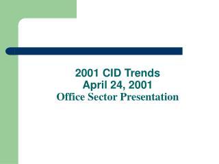 2001 CID Trends   April 24, 2001 Office Sector Presentation