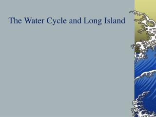 The Water Cycle and Long Island