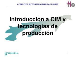 Introducci n a CIM y tecnolog as de producci n