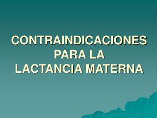 CONTRAINDICACIONES PARA LA  LACTANCIA MATERNA