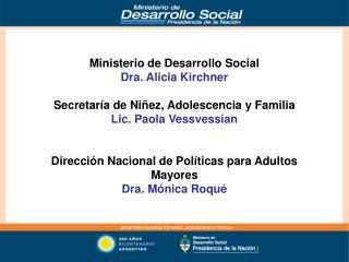 Ministerio de Desarrollo Social Dra. Alicia Kirchner  Secretar a de Ni ez, Adolescencia y Familia Lic. Paola Vessvessian