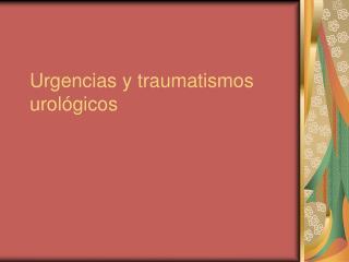 Urgencias y traumatismos urol gicos