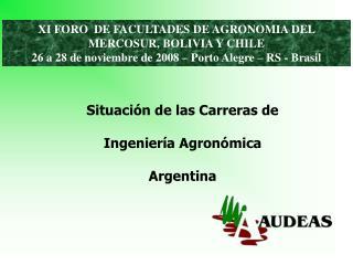 XI FORO  DE FACULTADES DE AGRONOMIA DEL MERCOSUR, BOLIVIA Y CHILE 26 a 28 de noviembre de 2008   Porto Alegre   RS - Bra