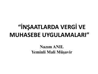 INSAATLARDA VERGI VE MUHASEBE UYGULAMALARI   Nazim ANIL Yeminli Mali M savir