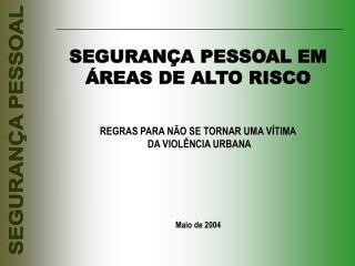 SEGURAN A PESSOAL EM  REAS DE ALTO RISCO   REGRAS PARA N O SE TORNAR UMA V TIMA  DA VIOL NCIA URBANA    Maio de 2004