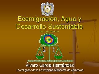 Ecomigraci n, Agua y Desarrollo Sustentable Reg. UAZ-2006-35397