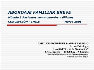 ABORDAJE FAMILIAR BREVE M dulo 3 Pacientes somatomorfos y dif ciles CONCEPCI N - CHILE   Marzo 2005