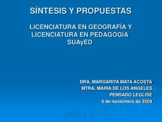 S NTESIS Y PROPUESTAS    LICENCIATURA EN GEOGRAF A Y  LICENCIATURA EN PEDAGOG A SUAyED