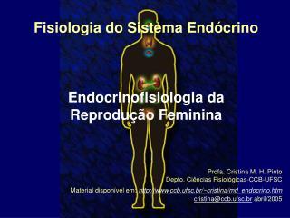 Fisiologia do Sistema End crino    Endocrinofisiologia da  Reprodu  o Feminina       Profa. Cristina M. H. Pinto Depto.
