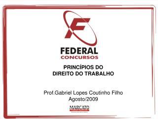 Princ pios do  Direito do Trabalho   Prof.Gabriel Lopes Coutinho Filho Agosto