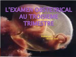 L EXAMEN OBSTETRICAL AU TROISIEME TRIMESTRE