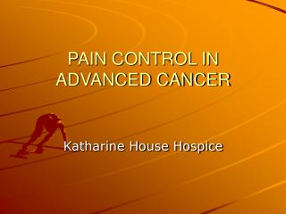 PAIN CONTROL IN ADVANCED CANCER