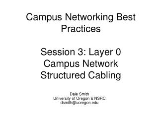 Campus Networking Best Practices  Session 3: Layer 0 Campus Network  Structured Cabling