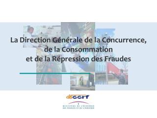 La Direction G n rale de la Concurrence, de la Consommation et de la R pression des Fraudes