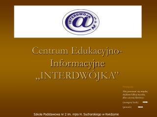 Centrum Edukacyjno-Informacyjne  INTERDW JKA