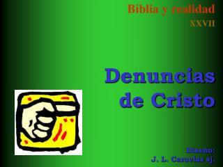 Biblia y realidad XXVII  Denuncias  de Cristo     Dise o: J. L. Caravias sj.