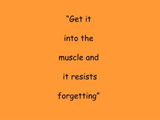 Get it   into the   muscle and   it resists   forgetting