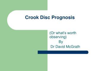 Crook Disc Prognosis