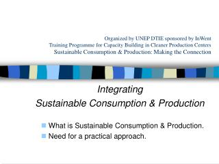 Organized by UNEP DTIE sponsored by InWent Training Programme for Capacity Building in Cleaner Production Centers Sustai