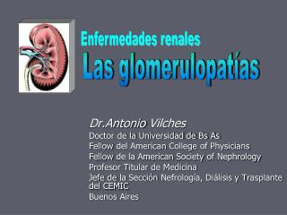 Dr.Antonio Vilches Doctor de la Universidad de Bs As Fellow del American College of Physicians Fellow de la American Soc