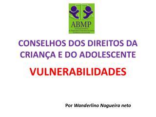 CONSELHOS DOS DIREITOS DA CRIAN A E DO ADOLESCENTE