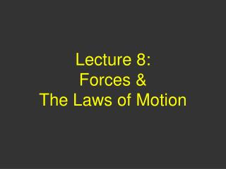 Lecture 8:  Forces   The Laws of Motion