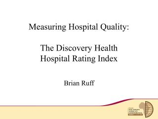 Measuring Hospital Quality:    The Discovery Health  Hospital Rating Index