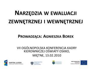 Narzedzia w ewaluacji zewnetrznej i wewnetrznej  Prowadzaca: Agnieszka Borek