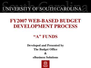 FY2007 WEB-BASED BUDGET DEVELOPMENT PROCESS   A  FUNDS   Developed and Presented by  The Budget Office   eBusiness Solut
