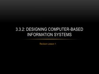 3.3.2: Designing computer-based information systems