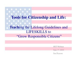 Tools for Citizenship and Life:  Teaching the Lifelong Guidelines and LIFESKILLS to   Grow Responsible Citizens