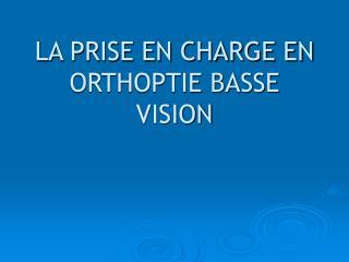 LA PRISE EN CHARGE EN ORTHOPTIE BASSE VISION