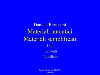 Daniela Bertocchi  Materiali autentici Materiali semplificati