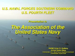 RADM Victor G. Guillory,  United States Navy Commander, U.S.  Naval Forces Southern Command  Commander, Fourth Fleet