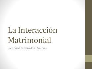 La Interacci n Matrimonial