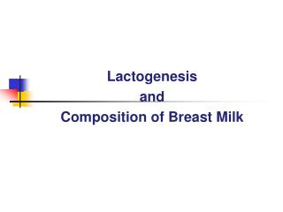 Lactogenesis  and  Composition of Breast Milk