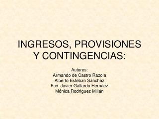 INGRESOS, PROVISIONES Y CONTINGENCIAS: