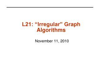 L21:  Irregular  Graph Algorithms