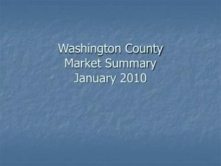 Washington County Market Summary January 2010