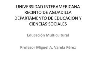 UNIVERSIDAD INTERAMERICANA RECINTO DE AGUADILLA DEPARTAMENTO DE EDUCACION Y CIENCIAS SOCIALES
