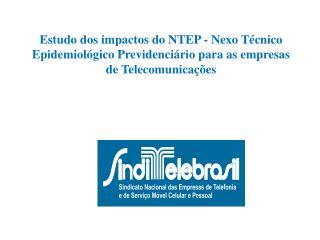 Estudo dos impactos do NTEP - Nexo T cnico Epidemiol gico Previdenci rio para as empresas de Telecomunica  es