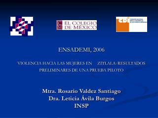 ENSADEMI, 2006  VIOLENCIA HACIA LAS MUJERES EN     ZITLALA: RESULTADOS  PRELIMINARES DE UNA PRUEBA PILOTO    Mtra. Rosar