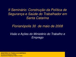 II Semin rio: Constru  o da Pol tica de Seguran a e Sa de do Trabalhador em Santa Catarina  Florian polis 30  de maio de